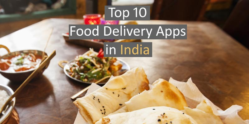 Top 10 Food Delivery Apps In India for 2019 that are Rocking
